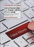 Riconoscere le fake news in classe. Percorsi per una comunicazione consapevole in rete