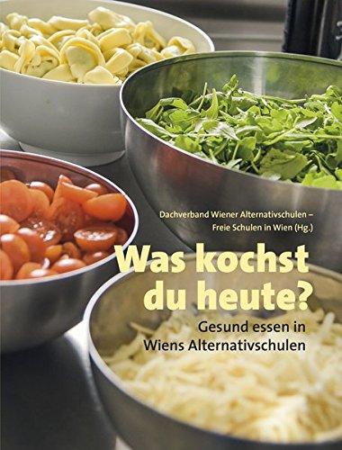 Was kochst du heute?: Gesund essen in Wiens Alternativschulen