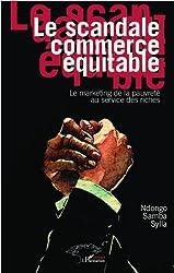 Le scandale commerce équitable: Le marketing de la pauvreté au service des riches (Harmattan Sénégal)