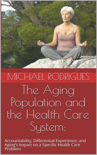 The Aging Population And The Health Care System:  : Accountability, Differential Experience, And Aging's Impact On A Specific Health Care Problem por Michael  Rodrigues epub