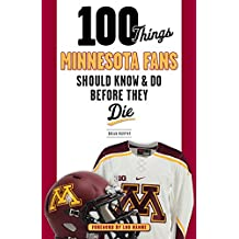 100 Things Minnesota Fans Should Know & Do Before They Die (100 Things...Fans Should Know)