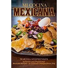 Mi Cocina Mexicana: Authentic and Traditional Mexican Recipes – to Celebrate Independence Day (English Edition)