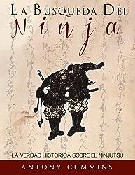 La Busqueda Del Ninja: La Verdad Historica Sobre El Ninjutsu (Spanish Edition) by Antony Cummins (2014-02-23)