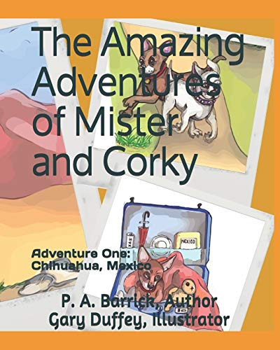 The Amazing Adventures of Mister and Corky: Adventure One: Chihuahua, Mexico