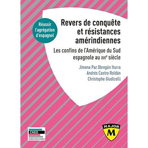 Agrégation espagnol. Revers de Conquête et résistances amérindiennes : Les confins de l'Amérique du Sud espagnole au XVIe siècle
