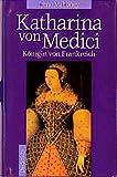 Katharina von Medici: Königin von Frankreich