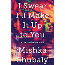 I Swear I'll Make It Up to You: A Life on the Low Road (English Edition)