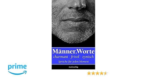 Männerworte Charmant Frivol Zynisch Sprüche Für Jede Moment