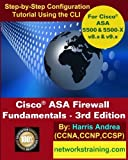 Cisco ASA Firewall Fundamentals - 3rd Edition: Step-By-Step Practical Configuration Guide Using the CLI for ASA v8.x and v9.x by Harris Andrea (2014-04-08)