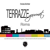 Terrazze gourmet. Roma 2015-2016. Ediz. italiana e inglese