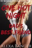 One Hot Night With My Dad's Best Friend (First Time Older Man Younger Woman Pregnancy Romance) (English Edition)