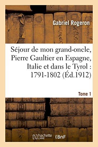 Séjour de mon grand-oncle, Pierre Gaultier en Espagne, Italie et dans le Tyrol : 1791-1802 T. 1