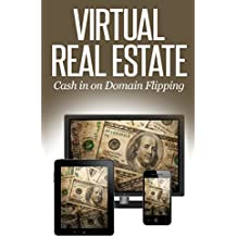 Virtual Real Estate: How to Make Money Buying and Selling Domain Names – A 2014 Guide to Flipping Domains (with Investing Tips and Email Sales Letter Templates) (English Edition)