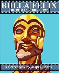 Bulla Felix: The Roman Robin Hood: A Sword and Sandal Screenplay