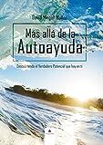 Más allá de la Autoayuda: Descubriendo el Verdadero Potencial que hay en ti. (Potencial Humano nº 1) (Spanish Edition)
