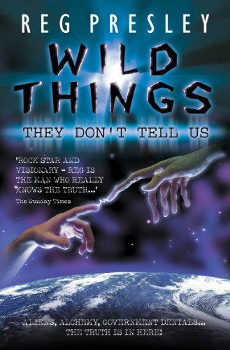 Wild Things They Don't Tell Us - Aliens, Alchemy, Government Denials - The Truth is in Here! (English Edition)