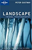 Landscape Photography (Lonely Planet Travel Photography)