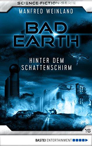 Bad Earth 16 - Science-Fiction-Serie: Hinter dem Schattenschirm (Die Serie für Science-Fiction-Fans)