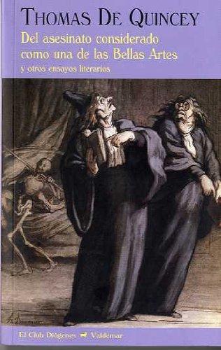Del asesinato considerado como una de las Bellas Artes: Y otros ensayos literarios (El Club Diógenes)
