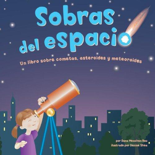 Sobras del Espacio: Un Libro Sobre Cometas, Asteroides y Meteoroides (Ciencia Asombrosa) por Dana Meachen Rau