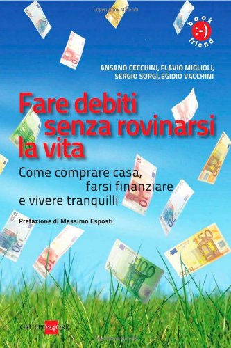 Fare debiti senza rovinarsi la vita come comperare casa - Comprare casa senza rischi ...