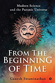 From the Beginning of Time: Modern Science and the Puranic Universe