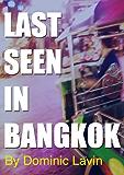 Last Seen in Bangkok