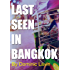 Last Seen in Bangkok