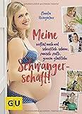 Meine verflixt noch mal schrecklich-schöne, panisch-pralle, gemein-glückliche Schwangerschaft! (GU Einzeltitel Partnerschaft & Familie)