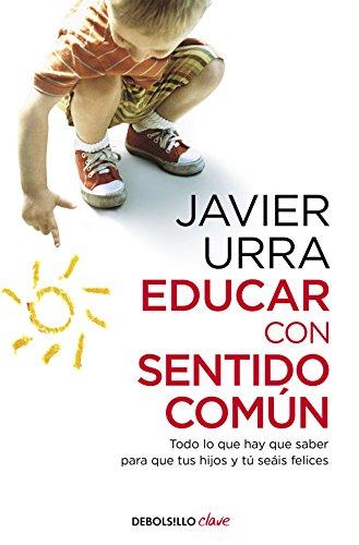 Educar con sentido común: Todo lo que hay que saber para que tus hijos y tú seáis felices (CLAVE)