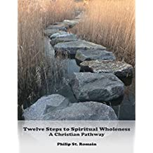 Twelve Steps to Spiritual Wholeness: A Christian Pathway (English Edition)