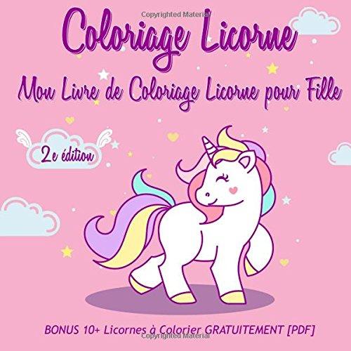 Coloriage Licorne: Mon Livre de Coloriage Licorne pour Fille - 2e édition.: BONUS 10+ Licornes à Colorier GRATUITEMENT [PDF] par Livres de coloriage pour enfants