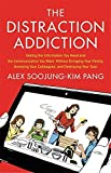 The Distraction Addiction: Getting the Information You Need and the Communication You Want, Without Enraging Your Family, Annoying Your Colleagues, and Destroying Your Soul by Alex Soojung-Kim Pang (2013-09-26)