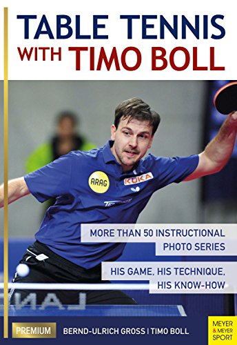 Table Tennis with Timo Boll: More Than 50 Instructional Photo Series. His Game, His Technique, His Know-How (English Edition) por Bernd-Ulrich Groß