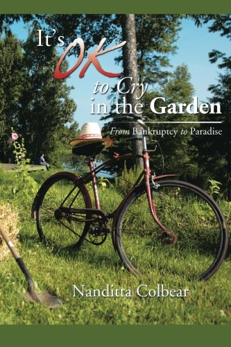 It's OK to Cry in the Garden: From Bankruptcy to Paradise