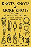 Knots: The Complete Guide of Knots- Indoor Knots, Outdoor Knots and Sail Knots (Knot Tying, Knotting, Splicing , Ropework ,bushcraft,trapping, Gathering,knotting, Splicing , Ropework)