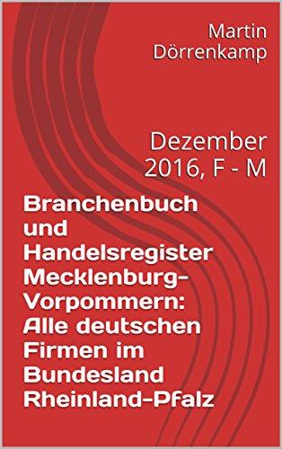 Branchenbuch und Handelsregister Rheinland-Pfalz: Alle deutschen Firmen im Bundesland Rheinland-Pfalz: Dezember 2016, F - M