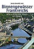 Binnengewässer Frankreichs: Alle schiffbaren Flüsse und Kanäle - David Edwards-May