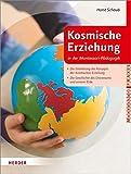Kosmische Erziehung in der Montessori-Pädagogik: Die Entstehung des Konzepts der Kosmischen Erziehung - Die Geschichte des Universums und unserer Erde (Montessori Praxis)
