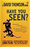 Have You Seen?: A Personal Introduction to 1,000 Films Including Masterpieces, Oddities and Guilty Pleasures (with Just a Few Disasters)