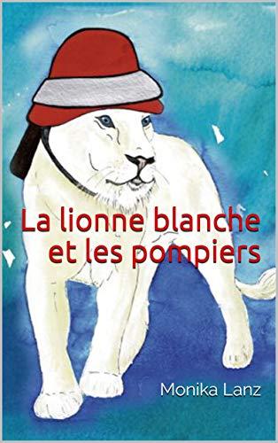 Couverture du livre La lionne blanche et les pompiers