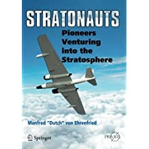Stratonauts: Pioneers Venturing into the Stratosphere (Springer Praxis Books) by Manfred von Ehrenfried (2014-01-10)