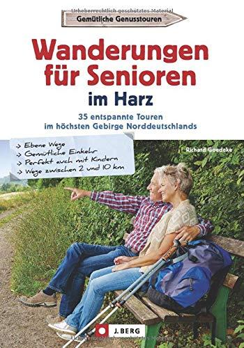 Wanderführer Senioren: Wanderungen für Senioren im Harz. 35 entspannte Touren im höchsten Gebirge Norddeutschlands. Seniorenwanderungen im Harz.