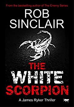 The White Scorpion (James Ryker Book 5) by [Sinclair, Rob]
