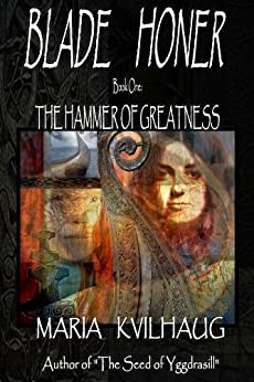 BLADE HONER - Book One: The Hammer of Greatness: The First Trilogy in a Novel Series about the Life of the Oseberg Priestess (The Priestess of Oseberg 1) by [Kvilhaug, Maria]