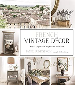 French Vintage Décor: Easy and Elegant DIY Projects for Any ...