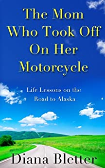 The Mom Who Took Off On Her Motorcycle (English Edition) von [Bletter, Diana]