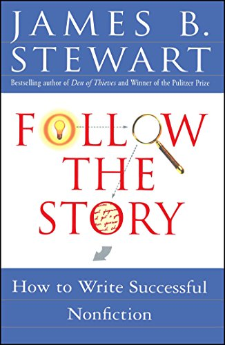Follow the Story: How to Write Successful Nonfiction por James B. Stewart
