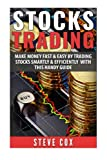 Stocks Trading: Make Money Fast & Easy by Trading Stocks Smartly & Efficiently with this Handy Guide (Trading basics, Stock Market Tips)
