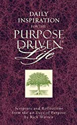 Daily Inspiration for the Purpose Driven Life : Scriptures and Reflections from the 40 Days of Purpose (Purpose Driven Life)